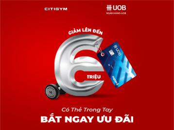 Mang thẻ ngân hàng UOB đến CITIGYM, nhận ngay ưu đãi LÊN ĐẾN 6 TRIỆU!