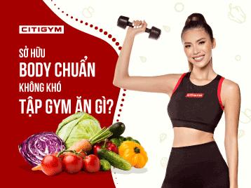 Sỡ hữu body chuẩn không khó nếu nắm được bí quyết dinh dưỡng khi tập gym này!
